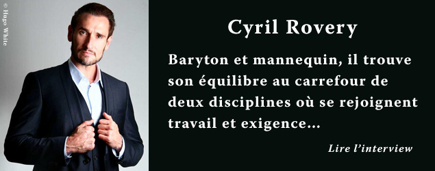 Interview de Cyril Rovery, baryton et mannequin